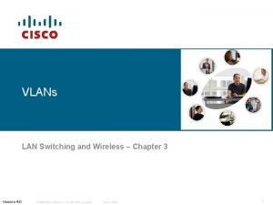 VLANs LAN Switching and Wireless Chapter 3 Version