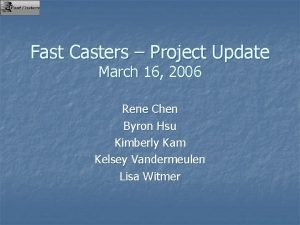 Fast Casters Project Update March 16 2006 Rene