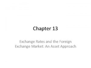 Chapter 13 Exchange Rates and the Foreign Exchange