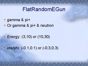 Flat Random EGun gamma pi Or gamma pi