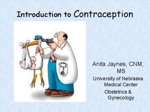 Introduction to Contraception Anita Jaynes CNM MS University