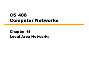 CS 408 Computer Networks Chapter 15 Local Area