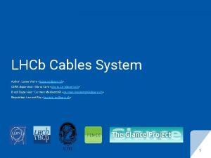 LHCb Cables System Author Lucas Vieira lucas vgcern