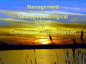 Management of Neuropsychological Issues in Concussion Rehabilitation Role
