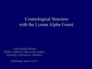 Cosmological Structure with the Lyman Alpha Forest Jordi