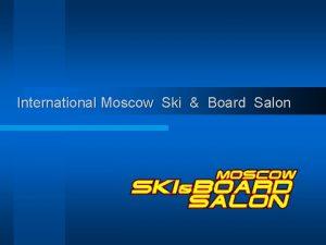 International Moscow Ski Board Salon Why Russia l