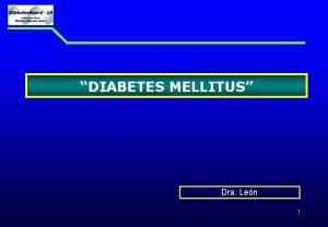 DIABETES MELLITUS Dra Len 1 DIABETES MELLITUS DEFINICIN