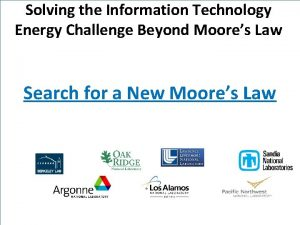 Solving the Information Technology Energy Challenge Beyond Moores