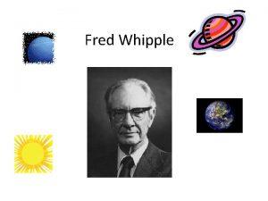 Fred Whipple Whipple was born November 5 1906