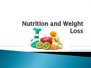 Nutrition and Weight Loss Outline Weight measures Calories