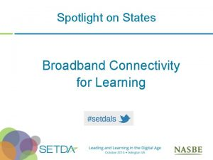 Spotlight on States Broadband Connectivity for Learning Introductions