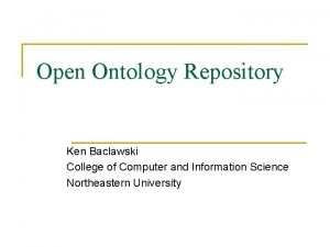Open Ontology Repository Ken Baclawski College of Computer