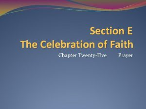 Section E The Celebration of Faith Chapter TwentyFive