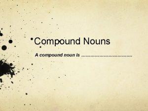 Compound Nouns A compound noun is Essential Learning