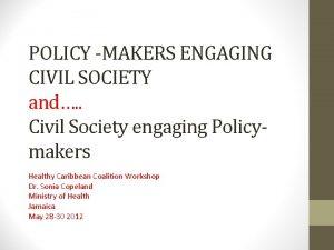POLICY MAKERS ENGAGING CIVIL SOCIETY and Civil Society