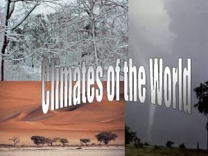 A Climate vs Weather Climate is the weather