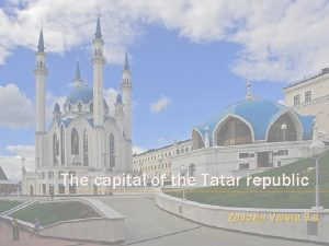 The capital of the Tatar republic Zavozin Valera