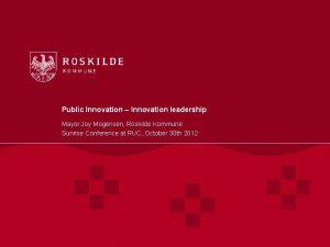 Public Innovation Innovation leadership Mayor Joy Mogensen Roskilde