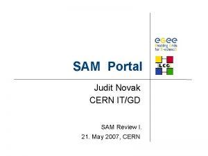 SAM Portal Judit Novak CERN ITGD SAM Review