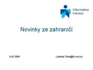 Novinky ze zahrani IVIG 2008 Ludmila Tichafs cvut
