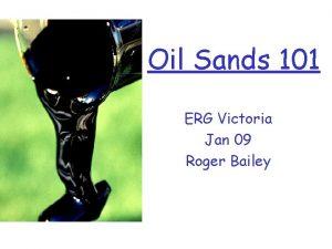 Oil Sands 101 ERG Victoria Jan 09 Roger