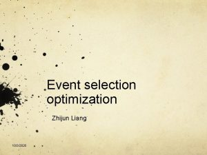 Event selection optimization Zhijun Liang 1032020 Introduction Review