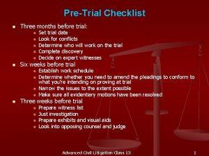 PreTrial Checklist n Three months before trial n