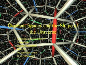 Quotient Spaces and the Shape of the Universe