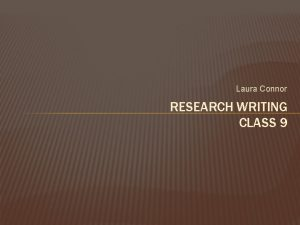 Laura Connor RESEARCH WRITING CLASS 9 Laura Connor