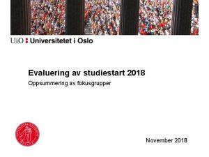 Evaluering av studiestart 2018 Oppsummering av fokusgrupper November