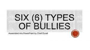 Assembled into Power Point by Chief Excell Bullies
