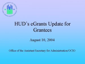 HUDs e Grants Update for Grantees August 10