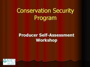 Conservation Security Program Producer SelfAssessment Workshop Conservation Security