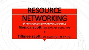 RESOURCE NETWORKING 5 th ANNUAL PEER NETWORKING CONFERENCE