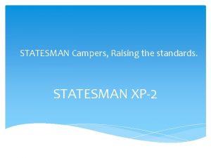 STATESMAN Campers Raising the standards STATESMAN XP2 STATESMAN