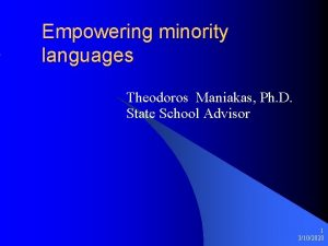 Empowering minority languages Theodoros Maniakas Ph D State