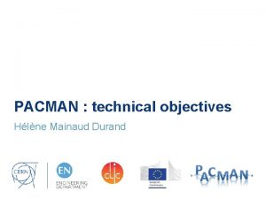 PACMAN technical objectives Hlne Mainaud Durand CLIC project