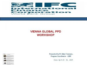 VIENNA GLOBAL PPD WORKSHOP Presented by W Bako