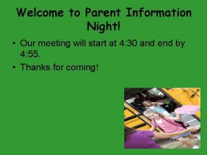 Welcome to Parent Information Night Our meeting will