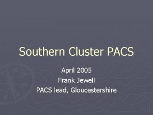 Southern Cluster PACS April 2005 Frank Jewell PACS