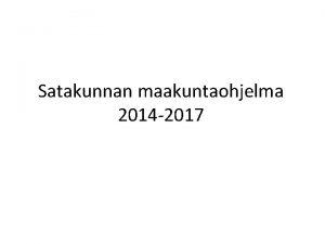 Satakunnan maakuntaohjelma 2014 2017 TL 1 Kannustavaa yhteisllisyytt