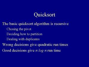 Quicksort The basic quicksort algorithm is recursive Chosing