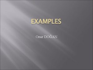 EXAMPLES Onur DOAN Example 1 Example 2 A