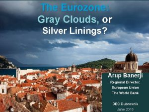 The Eurozone Gray Clouds or Silver Linings Arup