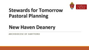 Stewards for Tomorrow Pastoral Planning New Haven Deanery