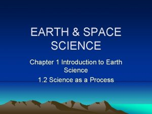 EARTH SPACE SCIENCE Chapter 1 Introduction to Earth