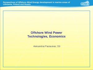 Offshore Wind Power Technologies Economics Aleksandras Paulauskas SSI