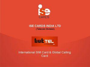 ISE CARDS INDIA LTD Telecom Division International SIM