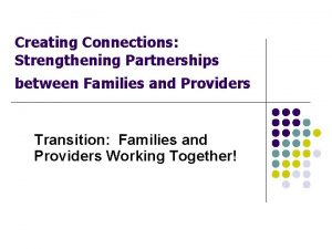 Creating Connections Strengthening Partnerships between Families and Providers