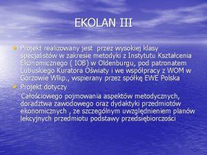 EKOLAN III Projekt realizowany jest przez wysokiej klasy